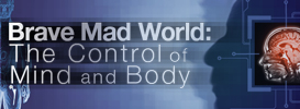 Brave Mad World: The Control of Mind and Body